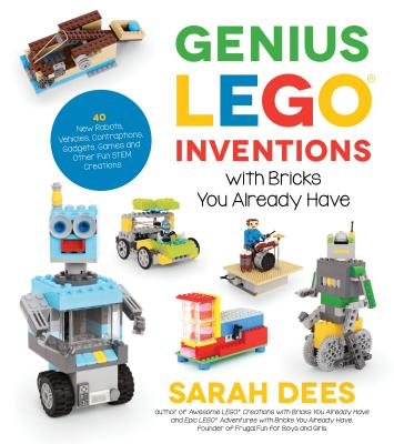 Genius LEGO Inventions with Bricks You Already Have: 40+ New Robots, Vehicles, Contraptions, Gadgets, Games and Other Fun STEM Creations Cover Image