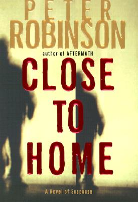 Close to Home: A Novel of Suspense (Inspector Banks Novels #13) Cover Image
