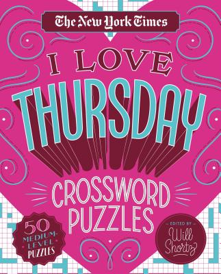 The New York Times I Love Thursday Crossword Puzzles: 50 Medium-Level Puzzles Cover Image