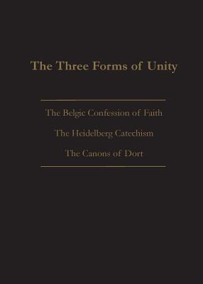 The Three Forms of Unity: Belgic Confession of Faith, Heidelberg Catechism & Canons of Dort Cover Image