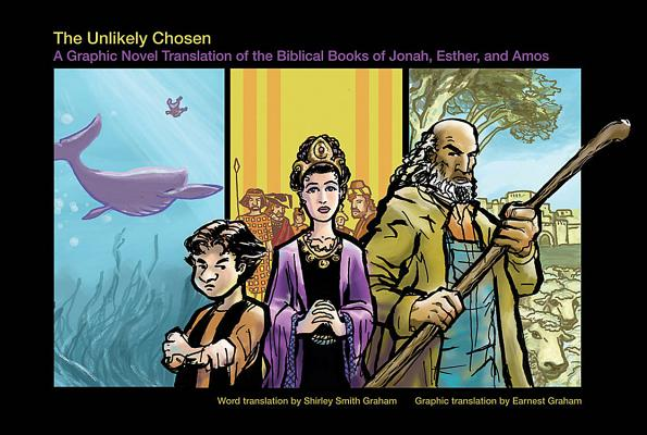The Unlikely Chosen: A Graphic Novel Translation of the Biblical Books of Jonah, Esther, and Amos Cover Image