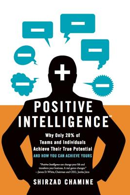 Positive Intelligence: Why Only 20% of Teams and Individuals Achieve Their True Potential and How You Can Achieve Yours Cover Image