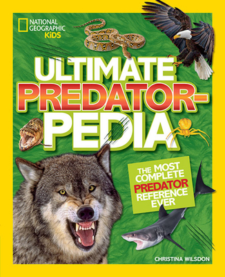 Ulitmate Predatorpedia: The Most Complete Predator Reference Ever by National Geographic Kids