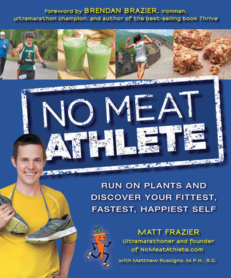 No Meat Athlete: Run on Plants and Discover Your Fittest, Fastest, Happiest Self Cover Image