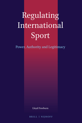 Regulating International Sport: Power, Authority and Legitimacy Cover Image
