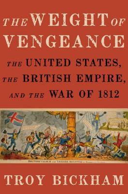 The Weight of Vengeance: The United States, the British Empire, and the War of 1812 Cover Image