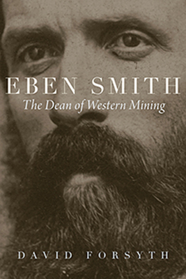 Eben Smith: The Dean of Western Mining (Mining the American West) Cover Image