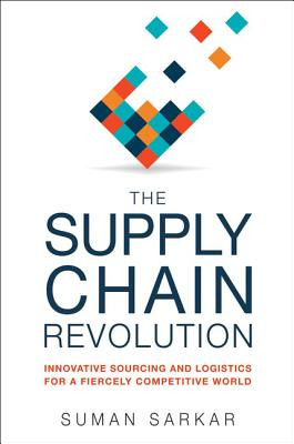 The Supply Chain Revolution: Innovative Sourcing and Logistics for a Fiercely Competitive World Cover Image