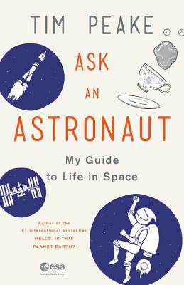 Ask an Astronaut: My Guide to Life in Space Cover Image