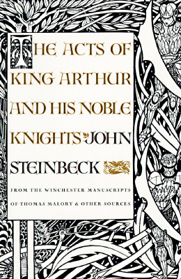 The Acts of King Arthur and His Noble Knights: From the Winchester Manuscripts of Thomas Malory & Other Sources Cover Image