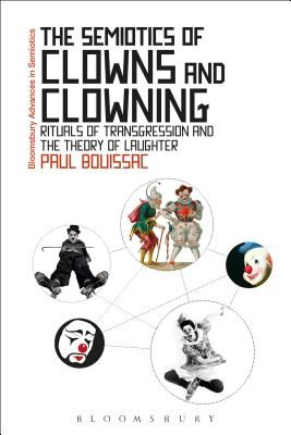 The Semiotics of Clowns and Clowning: Rituals of Transgression and the Theory of Laughter (Bloomsbury Advances in Semiotics) Cover Image