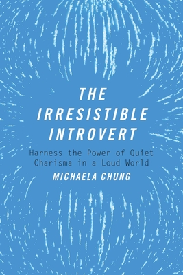 The Irresistible Introvert: Harness the Power of Quiet Charisma in a Loud World Cover Image