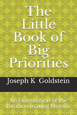 The Little Book of Big Priorities: An Examination of the Decision-making Process Cover Image