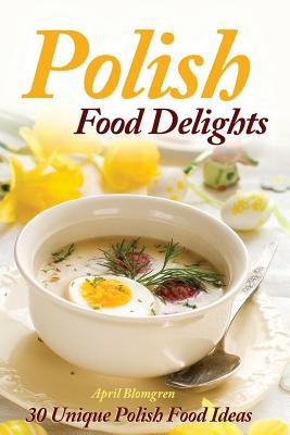 Polish Food Delights: 30 Unique Polish Food Ideas Cover Image