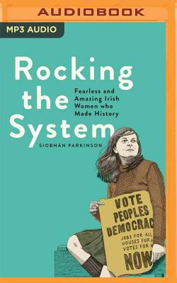 Rocking the System: Fearless and Amazing Irish Women Who Made History Cover Image