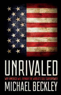 Unrivaled: Why America Will Remain the World's Sole Superpower (Cornell Studies in Security Affairs) Cover Image