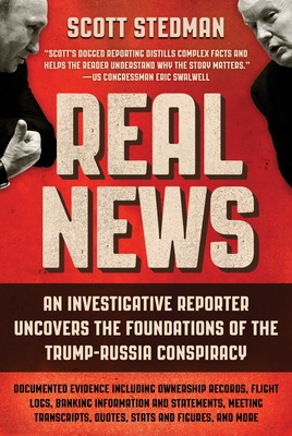 Real News: An Investigative Reporter Uncovers the Foundations of the Trump-Russia Conspiracy Cover Image