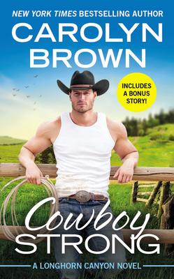 Cowboy Strong: Includes a Bonus Novella (Longhorn Canyon #7) Cover Image