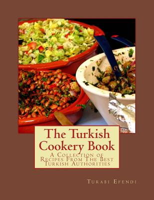 The Turkish Cookery Book: A Collection of Recipes From The Best Turkish Authorities Cover Image