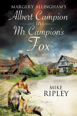 Margery Allingham's MR Campion's Fox: A Brand-New Albert Campion Mystery Written by Mike Ripley Cover Image