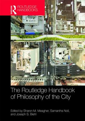The Routledge Handbook of Philosophy of the City (Routledge Handbooks in Philosophy) Cover Image