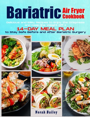 Bariatric Air Fryer Cookbook 2021: 250 Easy and Delicious Recipes to Enjoy the Crispness and Keep the Weight Off + 14-Day Meal Plan Cover Image