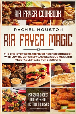 Air Fryer Cookbook For Beginners: LESS OIL FOR EVERYBODY - Simple Yet Delightful Air Fryer Recipes To Die For - The Basic Keto Diet Meal Plan Cookbook Cover Image