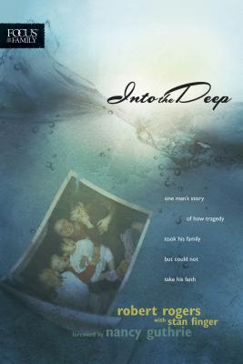 Into the Deep: One Man's Story of How Tragedy Took His Family But Could Not Take His Faith (Focus on the Family Books) Cover Image