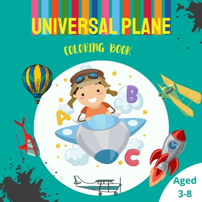 Universal Plane Coloring Book: Cute Coloring Page with Airplane, Helicopters, Rocket And Many More Aircrafts For Kids Ages 3-8 Cover Image