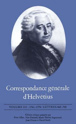 Correspondance Générale d'Helvétius, Volume III: 1761-1774 / Lettres 465-720 Cover Image