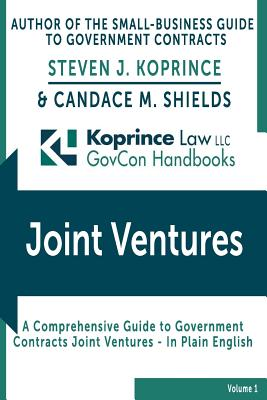 Government Contracts Joint Ventures: Koprince Law LLC GovCon Handbooks Cover Image