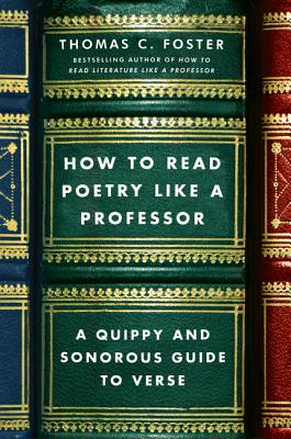 How to Read Poetry Like a Professor: A Quippy and Sonorous Guide to Verse Cover Image