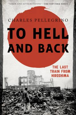 To Hell and Back: The Last Train from Hiroshima (Asia/Pacific/Perspectives) cover