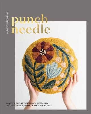 Punch Needle: Master the Art of Punch Needling Accessories for You and Your Home Cover Image