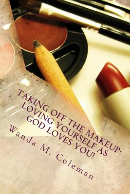 Taking off the Makeup: Loving Yourself as God Loves You Cover Image