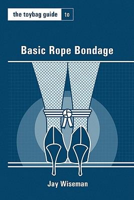 The Toybag Guide to Basic Rope Bondage (Toybag Guides) Cover Image