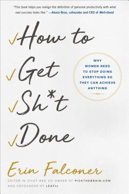 How to Get Sh*t Done: Why Women Need to Stop Doing Everything so They Can Achieve Anything Cover Image