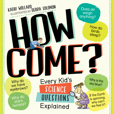 How Come?: Every Kid's Science Questions Explained Cover Image