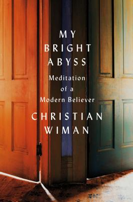 My Bright Abyss: Meditation of a Modern Believer Cover Image