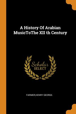 A History of Arabian Musictothe XII Th Century Cover Image