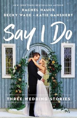 Say I Do: Three Wedding Stories Cover Image