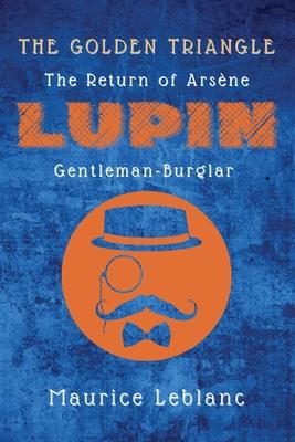 The Golden Triangle: The Return of Arsène Lupin, Gentleman-Burglar Cover Image
