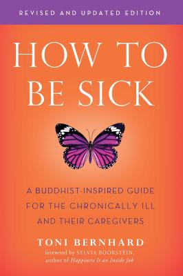 How to Be Sick (Second Edition): A Buddhist-Inspired Guide for the Chronically Ill and Their Caregivers Cover Image