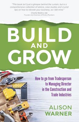 Build and Grow: How to go from Tradesperson to Managing Director in the Construction and Trade Industries Cover Image