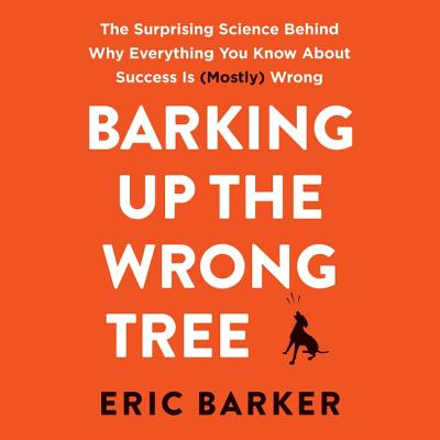 Barking Up the Wrong Tree Lib/E: The Surprising Science Behind Why Everything You Know about Success Is (Mostly) Wrong Cover Image