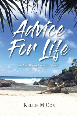 Advice For Life: Wisdom Shared Amongst Friends Cover Image