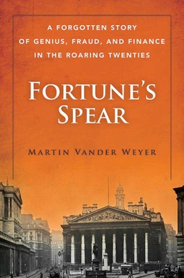 Fortune's Spear: A Forgotten Story of Genius, Fraud, and Finance in the Roaring Twenties Cover Image