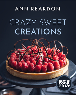 How to Cook That: Crazy Sweet Creations (Dessert Cookbook) Cover Image