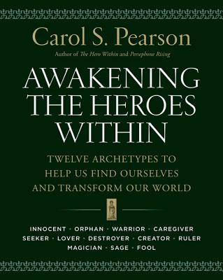 Awakening the Heroes Within: Twelve Archetypes to Help Us Find Ourselves and Transform Our World Cover Image