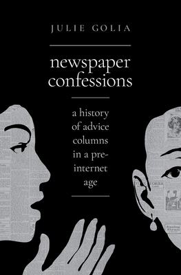 Newspaper Confessions: A History of Advice Columns in a Pre-Internet Age Cover Image